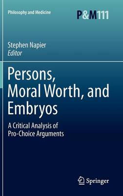 Persons, Moral Worth, and Embryos: A Critical Analysis of Pro-Choice Arguments - Philosophy and Medicine 111 (Hardback)