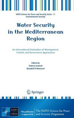 Water Security in the Mediterranean Region: An International Evaluation of Management, Control, and Governance Approaches - NATO Science for Peace and Security Series C: Environmental Security (Hardback)