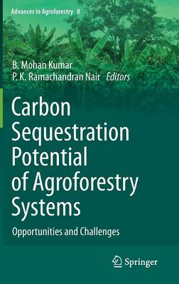 Carbon Sequestration Potential of Agroforestry Systems: Opportunities and Challenges - Advances in Agroforestry 8 (Hardback)