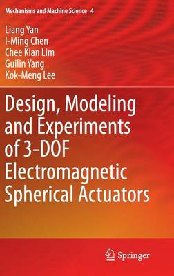 Design, Modeling and Experiments of 3-DOF Electromagnetic Spherical Actuators - Mechanisms and Machine Science 4 (Hardback)