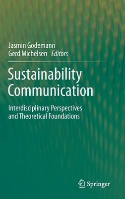 Sustainability Communication: Interdisciplinary Perspectives and Theoretical Foundation (Hardback)