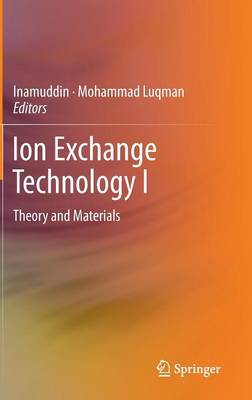 Ion Exchange Technology I: Theory and Materials (Hardback)