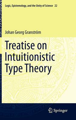 Treatise on Intuitionistic Type Theory - Logic, Epistemology, and the Unity of Science 22 (Hardback)