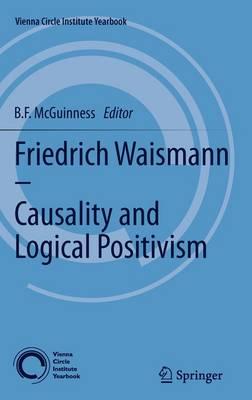 Friedrich Waismann - Causality and Logical Positivism - Vienna Circle Institute Yearbook 15 (Hardback)