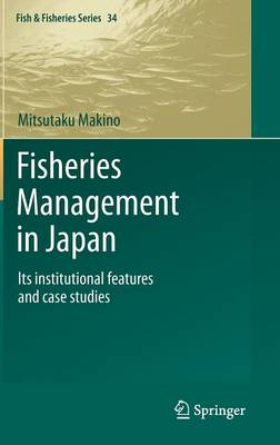 Fisheries Management in Japan: Its institutional features and case studies - Fish & Fisheries Series 34 (Hardback)
