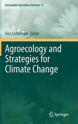Agroecology and Strategies for Climate Change - Sustainable Agriculture Reviews 8 (Hardback)