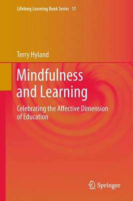 Mindfulness and Learning: Celebrating the Affective Dimension of Education - Lifelong Learning Book Series 17 (Hardback)