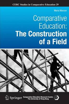 Comparative Education: The Construction of a Field - CERC Studies in Comparative Education 29 (Hardback)