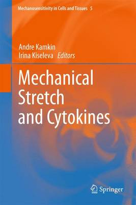 Mechanical Stretch and Cytokines - Mechanosensitivity in Cells and Tissues 5 (Hardback)