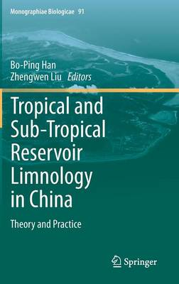 Tropical and Sub-Tropical Reservoir Limnology in China: Theory and practice - Monographiae Biologicae 91 (Hardback)