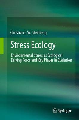 Stress Ecology: Environmental Stress as Ecological Driving Force and Key Player in Evolution (Hardback)