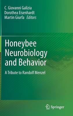 Honeybee Neurobiology and Behavior: A Tribute to Randolf Menzel (Hardback)