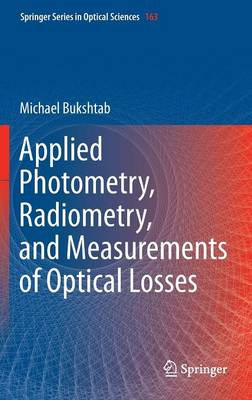 Applied Photometry, Radiometry, and Measurements of Optical Losses - Springer Series in Optical Sciences 163 (Hardback)
