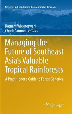 Managing the Future of Southeast Asia's Valuable Tropical Rainforests: A Practitioner's Guide to Forest Genetics - Advances in Asian Human-Environmental Research (Hardback)