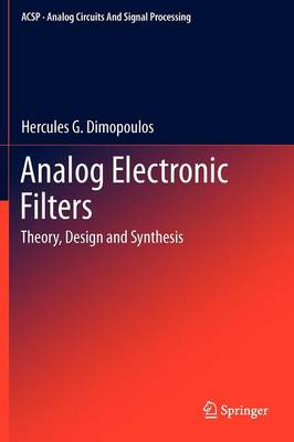 Analog Electronic Filters: Theory, Design and Synthesis - Analog Circuits and Signal Processing (Hardback)
