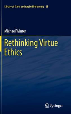 Rethinking Virtue Ethics - Library of Ethics and Applied Philosophy 28 (Hardback)