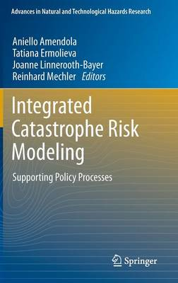 Integrated Catastrophe Risk Modeling: Supporting Policy Processes - Advances in Natural and Technological Hazards Research 32 (Hardback)