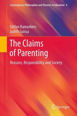 The Claims of Parenting: Reasons, Responsibility and Society - Contemporary Philosophies and Theories in Education 4 (Hardback)