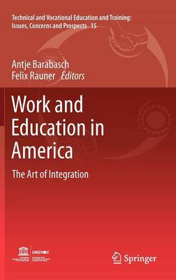 Work and Education in America: The Art of Integration - Technical and Vocational Education and Training: Issues, Concerns and Prospects 15 (Hardback)