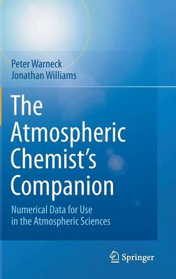 The Atmospheric Chemist's Companion: Numerical Data for Use in the Atmospheric Sciences (Hardback)