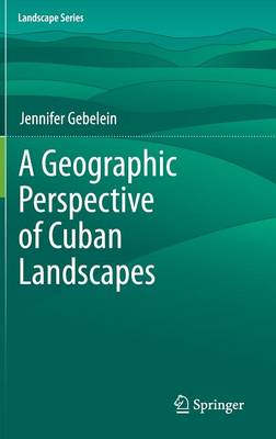 A Geographic Perspective of Cuban Landscapes - Landscape Series 15 (Hardback)