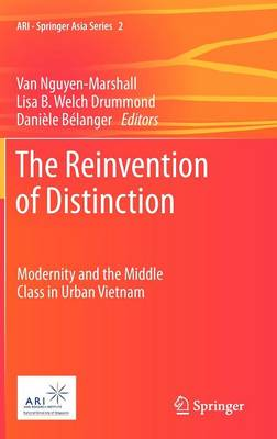 The Reinvention of Distinction: Modernity and the Middle Class in Urban Vietnam - ARI - Springer Asia Series 2 (Hardback)