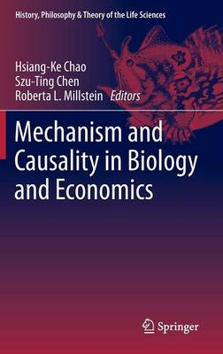 Mechanism and Causality in Biology and Economics - History, Philosophy and Theory of the Life Sciences 3 (Hardback)