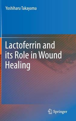 Lactoferrin and its Role in Wound Healing (Hardback)
