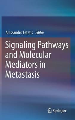 Signaling Pathways and Molecular Mediators in Metastasis (Hardback)
