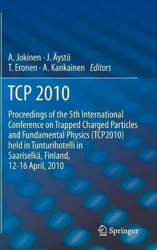 TCP 2010: Proceedings of the 5th International Conference on Trapped Charged Particles and Fundamental Physics (TCP2010) held in Tunturihotelli in Saariselka, Finland, April 12-16, 2010 (Hardback)