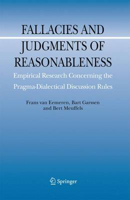 Fallacies and Judgments of Reasonableness: Empirical Research Concerning the Pragma-Dialectical Discussion Rules - Argumentation Library 16 (Paperback)