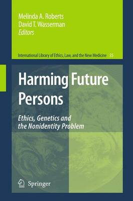Harming Future Persons: Ethics, Genetics and the Nonidentity Problem - International Library of Ethics, Law, and the New Medicine 35 (Paperback)