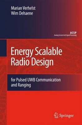 Energy Scalable Radio Design: for Pulsed UWB Communication and Ranging - Analog Circuits and Signal Processing (Paperback)
