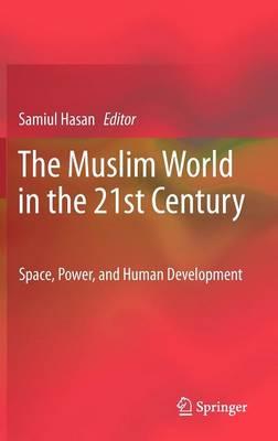The Muslim World in the 21st Century: Space, Power, and Human Development (Hardback)