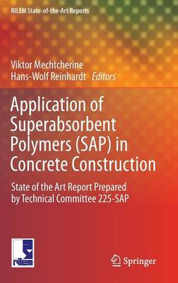 Application of Super Absorbent Polymers (SAP) in Concrete Construction: State-of-the-Art Report Prepared by Technical Committee 225-SAP - RILEM State-of-the-Art Reports 2 (Hardback)
