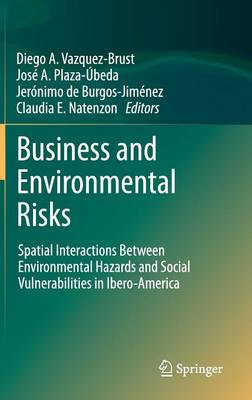 Business and Environmental Risks: Spatial Interactions Between Environmental Hazards and Social Vulnerabilities in Ibero-America (Hardback)
