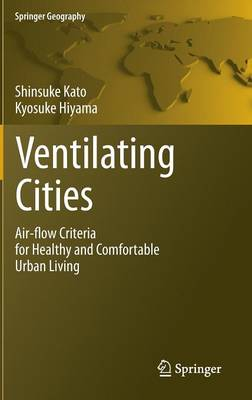 Ventilating Cities: Air-flow Criteria for Healthy and Comfortable Urban Living - Springer Geography (Hardback)