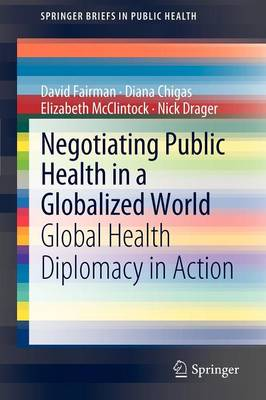 Negotiating Public Health in a Globalized World: Global Health Diplomacy in Action - SpringerBriefs in Public Health (Paperback)