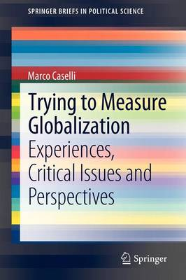 Trying to Measure Globalization: Experiences, critical issues and perspectives - SpringerBriefs in Political Science 4 (Paperback)