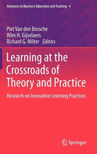 Learning at the Crossroads of Theory and Practice: Research on Innovative Learning Practices - Advances in Business Education and Training 4 (Hardback)