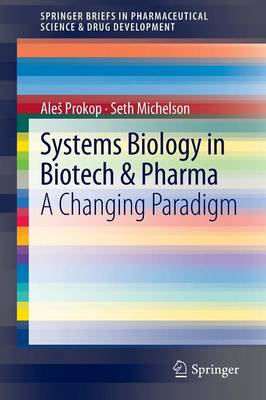Systems Biology in Biotech & Pharma: A Changing Paradigm - SpringerBriefs in Pharmaceutical Science & Drug Development (Paperback)