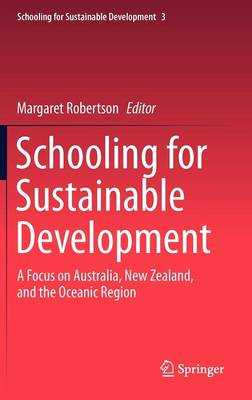 Schooling for Sustainable Development:: A Focus on Australia, New Zealand, and the Oceanic Region - Schooling for Sustainable Development 3 (Hardback)