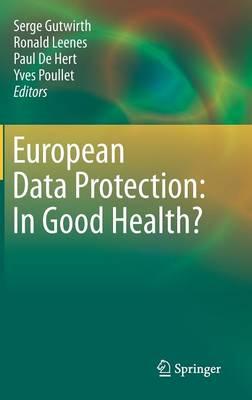 European Data Protection: In Good Health? (Hardback)