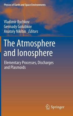 The Atmosphere and Ionosphere: Elementary Processes, Discharges and Plasmoids - Physics of Earth and Space Environments (Hardback)
