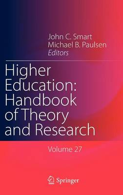 Higher Education: Handbook of Theory and Research: Volume 27 - Higher Education: Handbook of Theory and Research 27 (Hardback)