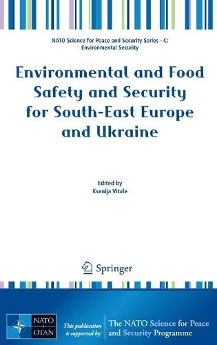Environmental and Food Safety and Security for South-East Europe and Ukraine - NATO Science for Peace and Security Series C: Environmental Security (Hardback)