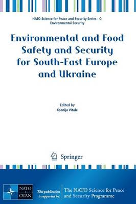Environmental and Food Safety and Security for South-East Europe and Ukraine - NATO Science for Peace and Security Series C: Environmental Security (Paperback)