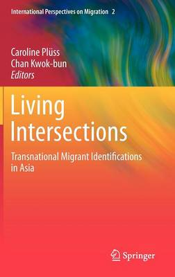 Living Intersections: Transnational Migrant Identifications in Asia - International Perspectives on Migration 2 (Hardback)