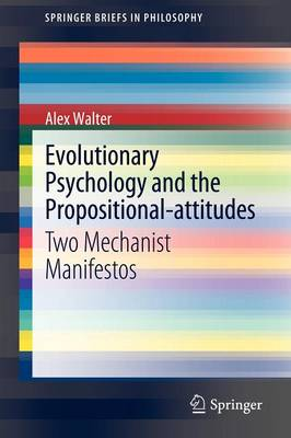 Evolutionary Psychology and the Propositional-attitudes: Two Mechanist Manifestos - SpringerBriefs in Philosophy (Paperback)