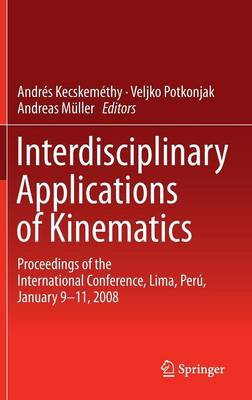 Interdisciplinary Applications of Kinematics: Proceedings of the International Conference, Lima, Peru, January 9-11, 2008 (Hardback)